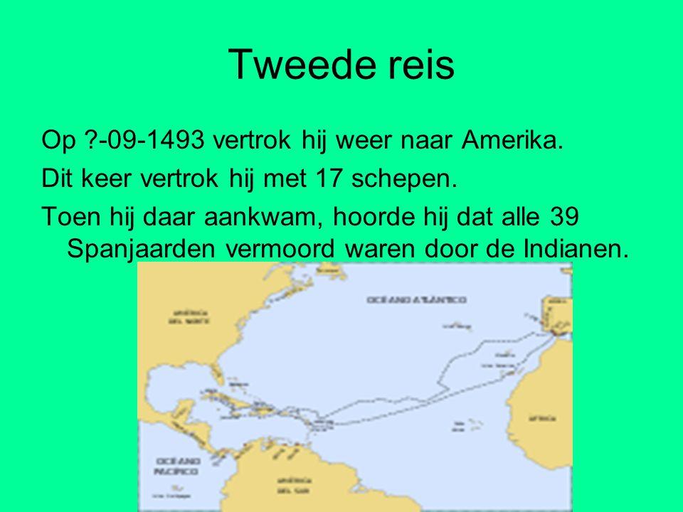 Tweede reis Op ?-09-1493 vertrok hij weer naar Amerika. Dit keer vertrok hij met 17 schepen. Toen hij daar aankwam, hoorde hij dat alle 39 Spanjaarden