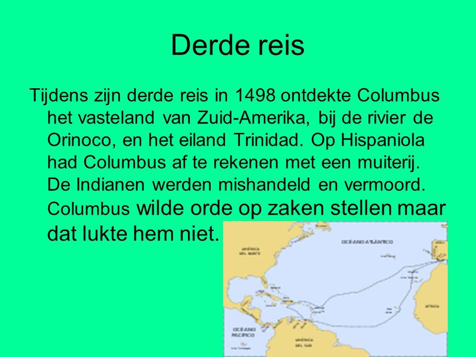 Derde reis Tijdens zijn derde reis in 1498 ontdekte Columbus het vasteland van Zuid-Amerika, bij de rivier de Orinoco, en het eiland Trinidad. Op Hisp