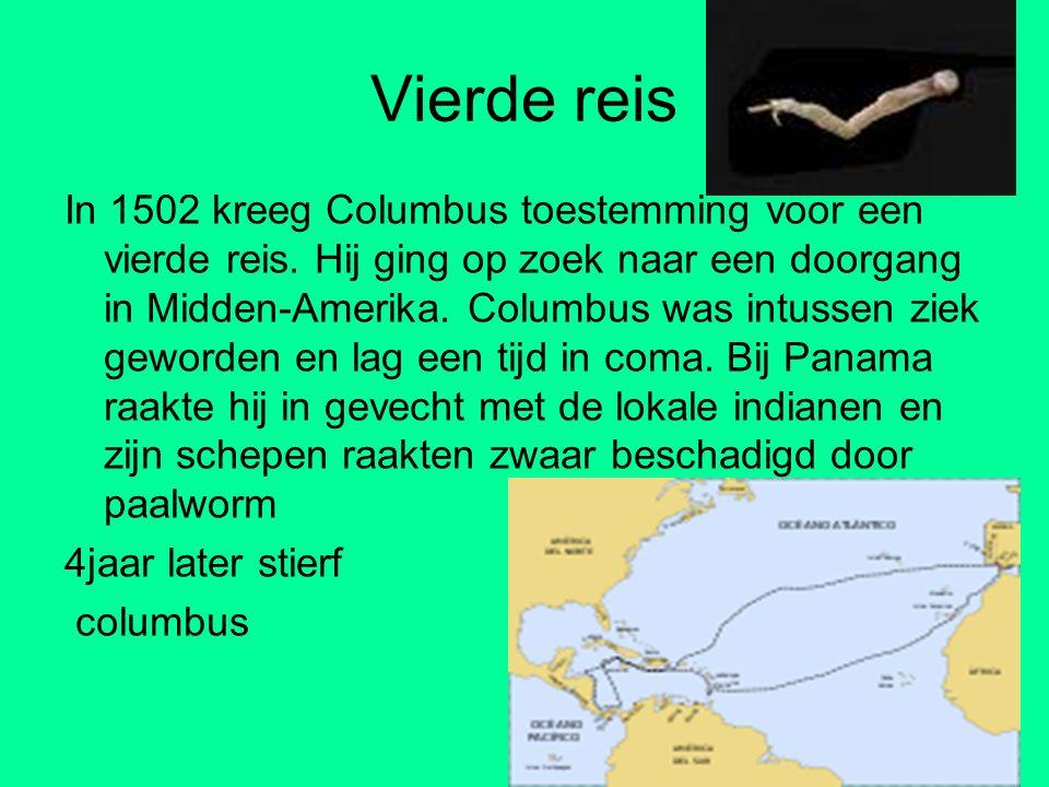 Vierde reis In 1502 kreeg Columbus toestemming voor een vierde reis. Hij ging op zoek naar een doorgang in Midden-Amerika. Columbus was intussen ziek