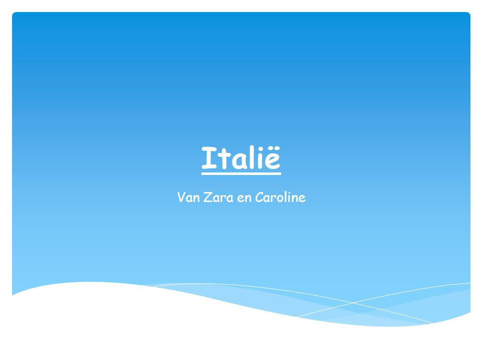  Ligging  Landschap  Vlag  Klimaat  Inwoners  Een paar Italiaanse woordjes  Toeristen  Eten  Einde Inhoud