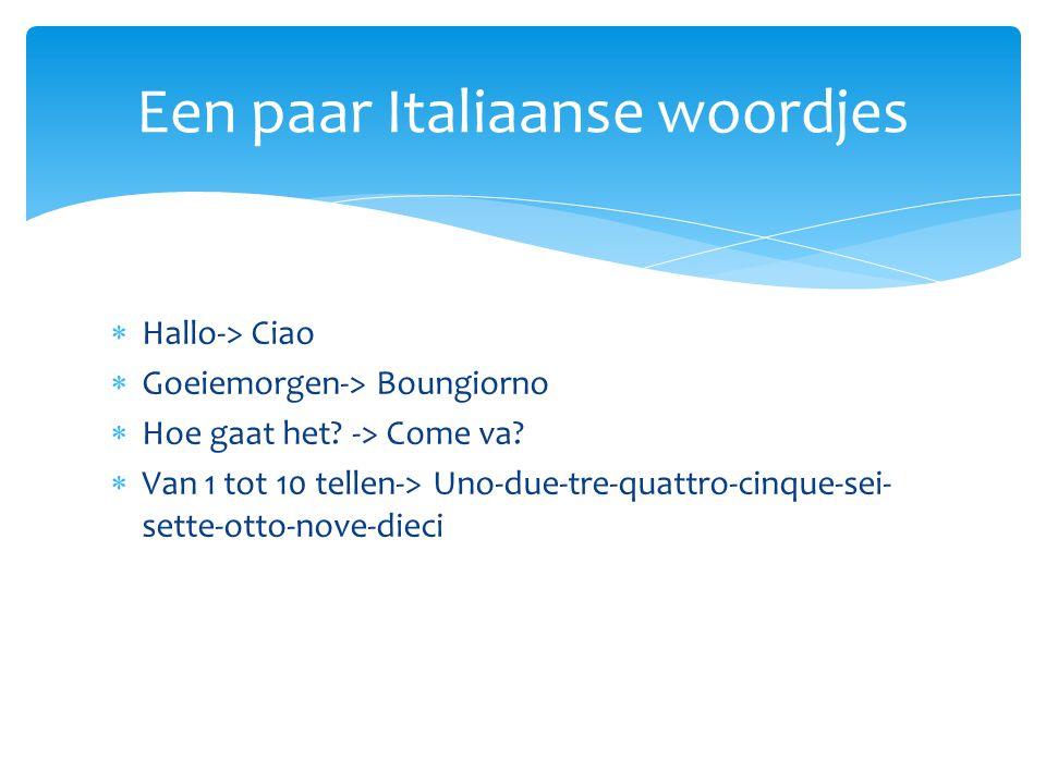 Een paar Italiaanse woordjes  Hallo-> Ciao  Goeiemorgen-> Boungiorno  Hoe gaat het? -> Come va?  Van 1 tot 10 tellen-> Uno-due-tre-quattro-cinque-