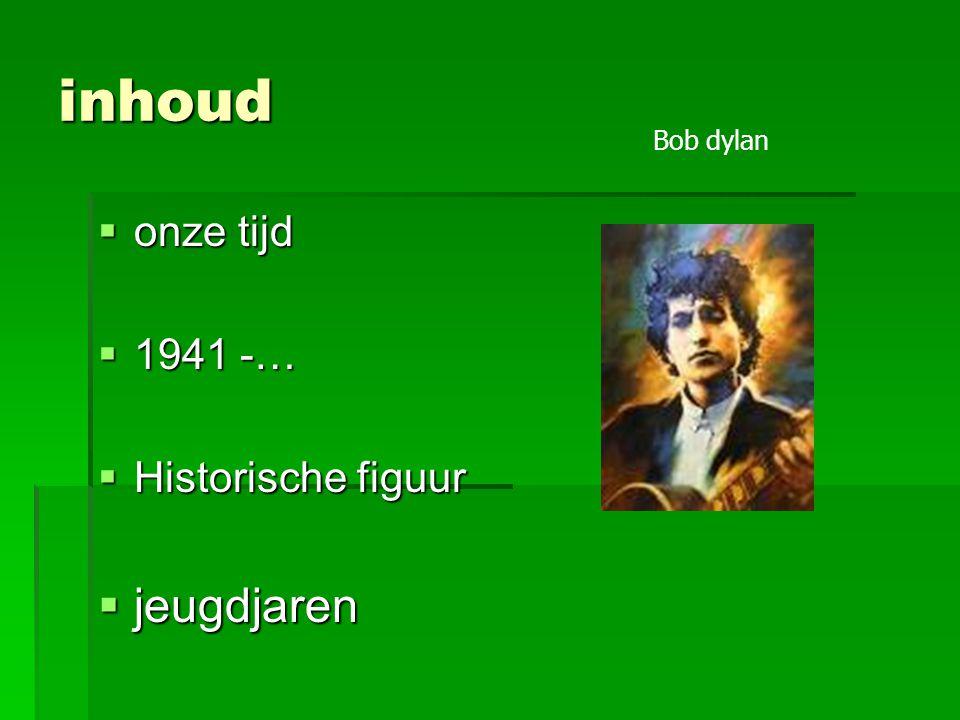 inhoud  onze tijd  1941 -…  Historische figuur  jeugdjaren Bob dylan