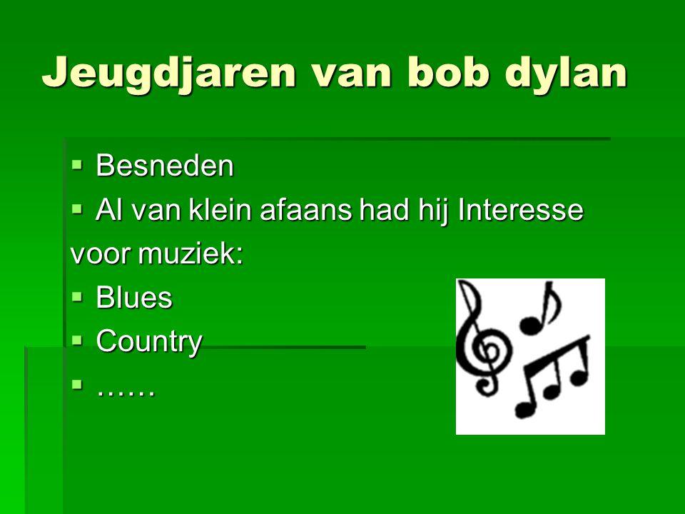 Jeugdjaren van bob dylan BBBBesneden AAAAl van klein afaans had hij Interesse voor muziek: BBBBlues CCCCountry ……………