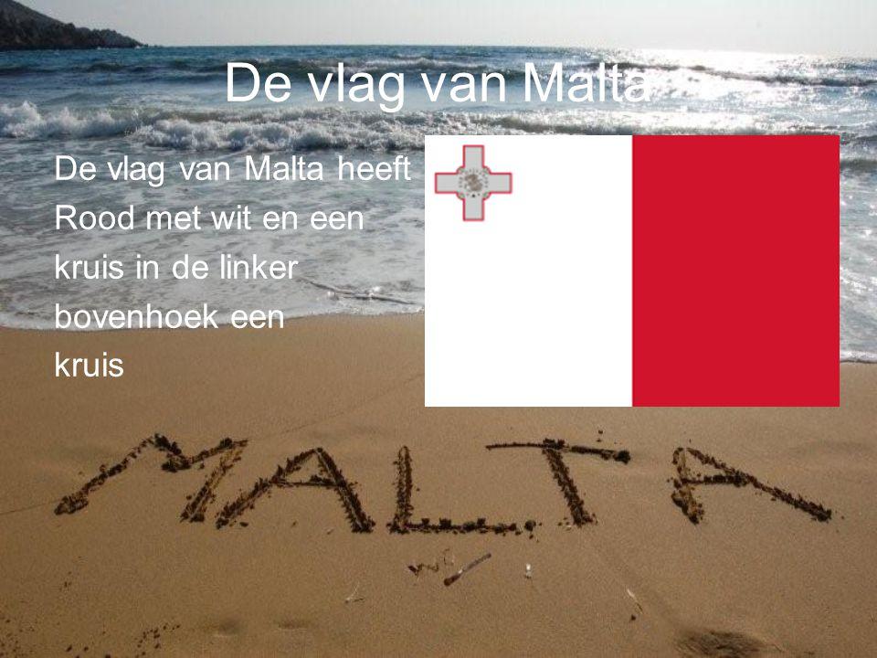 De vlag van Malta De vlag van Malta heeft Rood met wit en een kruis in de linker bovenhoek een kruis