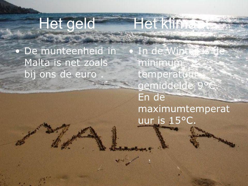 Het geld Het klimaat De munteenheid in Malta is net zoals bij ons de euro. In de Winter is de minimum temperatuur gemiddelde 9°C. En de maximumtempera