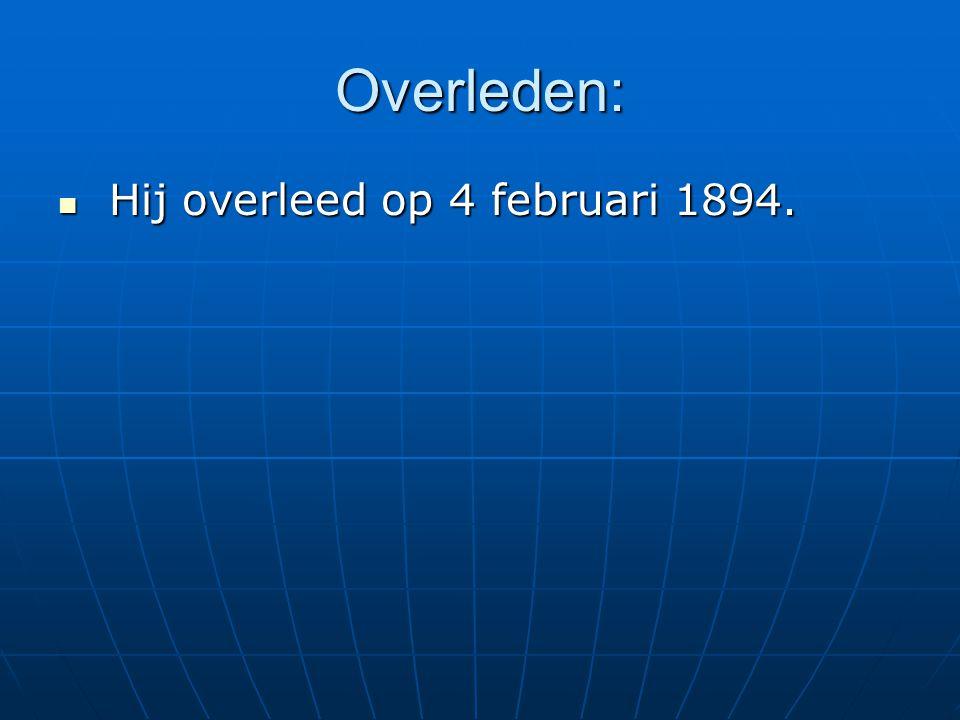 Overleden: Hij overleed op 4 februari 1894. Hij overleed op 4 februari 1894.