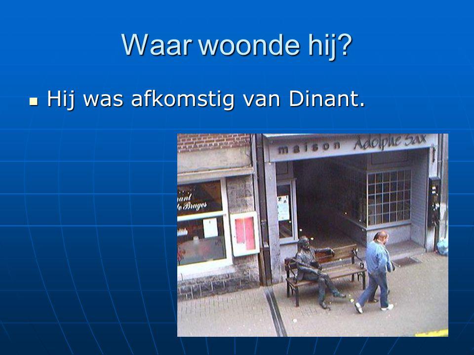 Waar woonde hij? Hij was afkomstig van Dinant. Hij was afkomstig van Dinant.