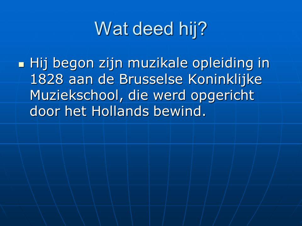 Wat deed hij? Hij begon zijn muzikale opleiding in 1828 aan de Brusselse Koninklijke Muziekschool, die werd opgericht door het Hollands bewind. Hij be