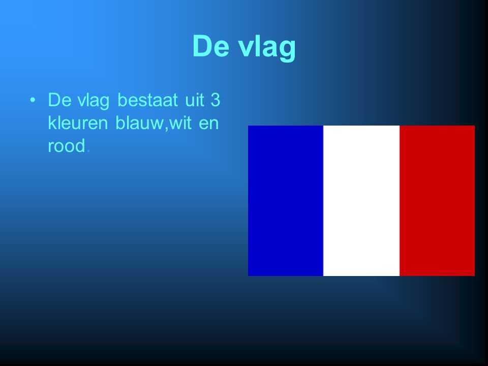 De vlag De vlag bestaat uit 3 kleuren blauw,wit en rood.