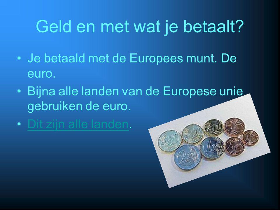 Geld en met wat je betaalt? Je betaald met de Europees munt. De euro. Bijna alle landen van de Europese unie gebruiken de euro. Dit zijn alle landen.D