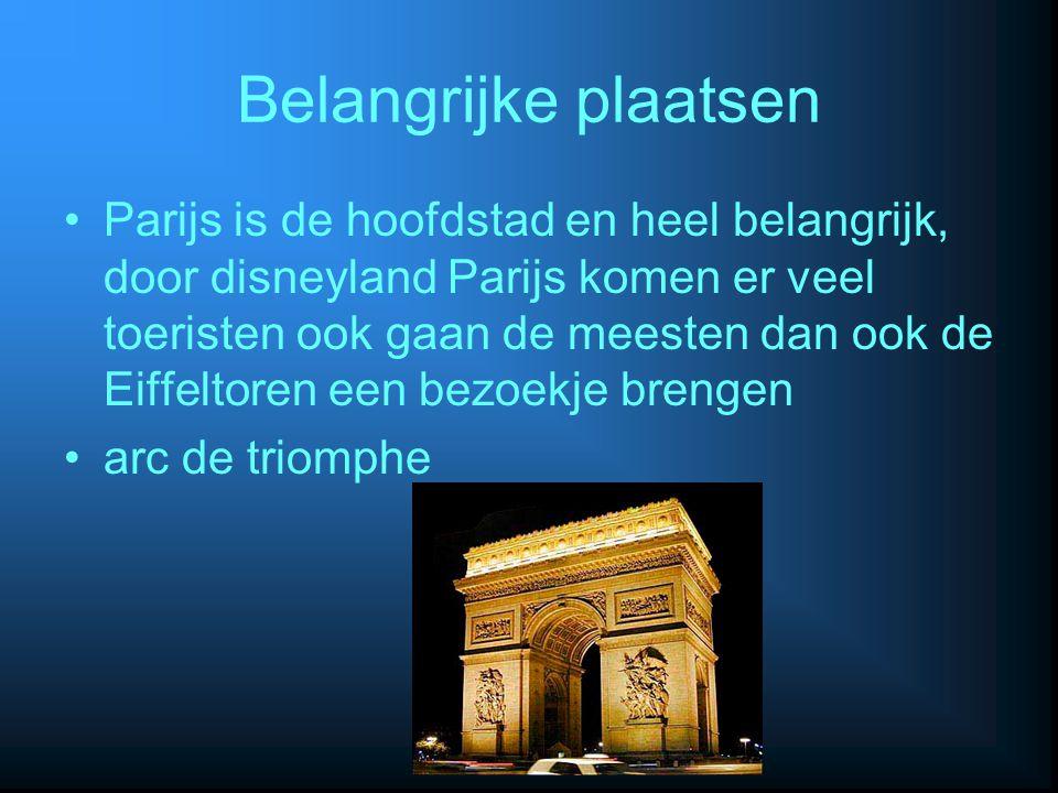 Belangrijke plaatsen Parijs is de hoofdstad en heel belangrijk, door disneyland Parijs komen er veel toeristen ook gaan de meesten dan ook de Eiffelto