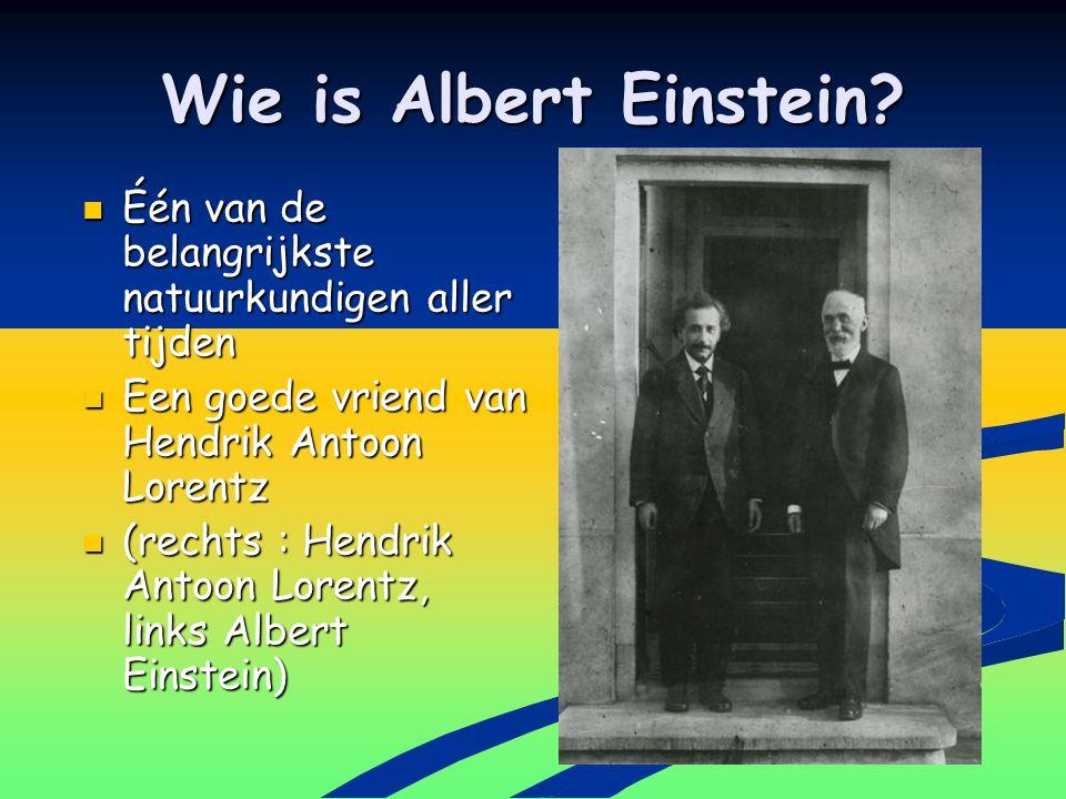 Wie is Albert Einstein? Één van de belangrijkste natuurkundigen aller tijden Één van de belangrijkste natuurkundigen aller tijden Een goede vriend van