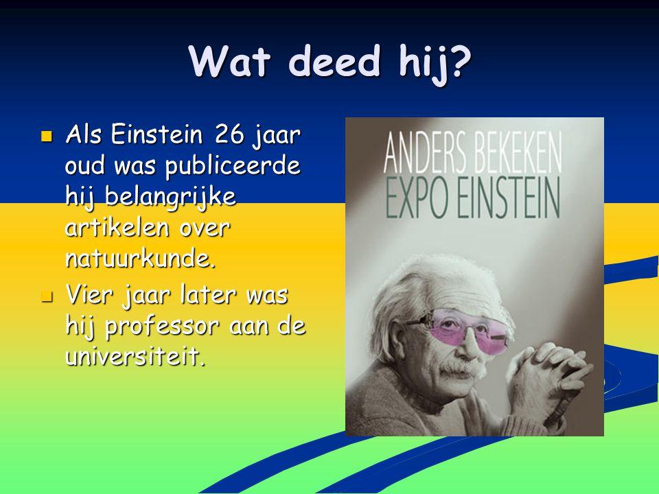 Wat deed hij? Als Einstein 26 jaar oud was publiceerde hij belangrijke artikelen over natuurkunde. Als Einstein 26 jaar oud was publiceerde hij belang