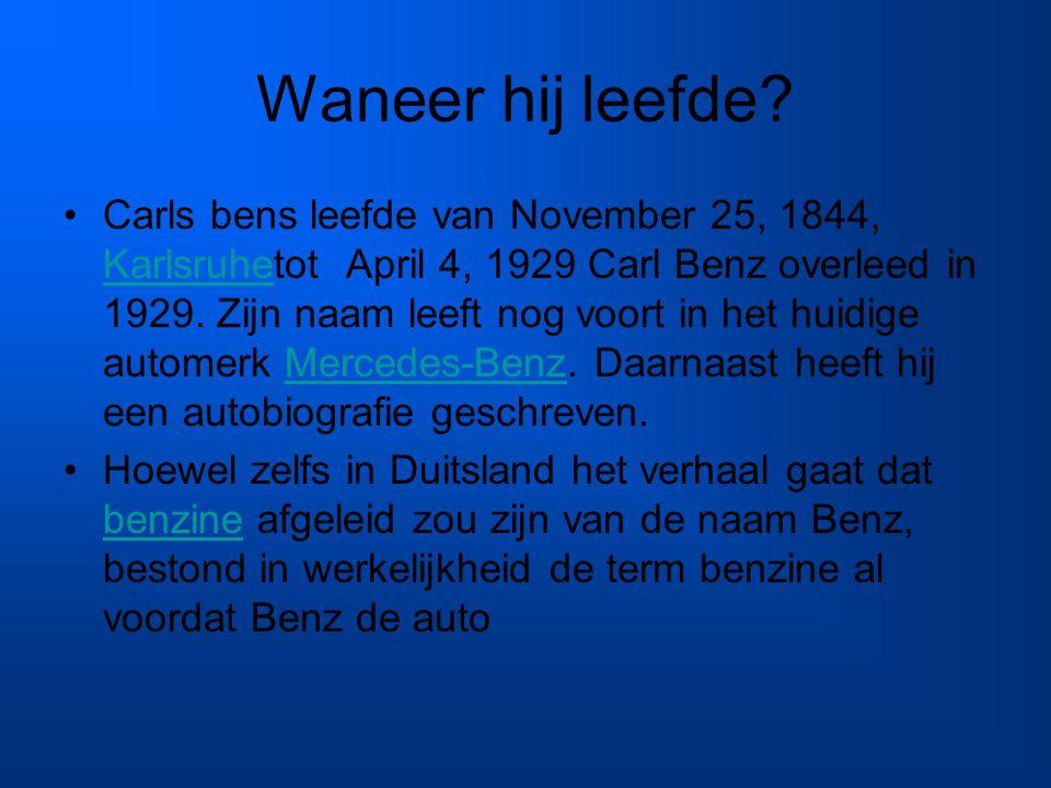 Waneer hij leefde? Carls bens leefde van November 25, 1844, Karlsruhetot April 4, 1929 Carl Benz overleed in 1929. Zijn naam leeft nog voort in het hu