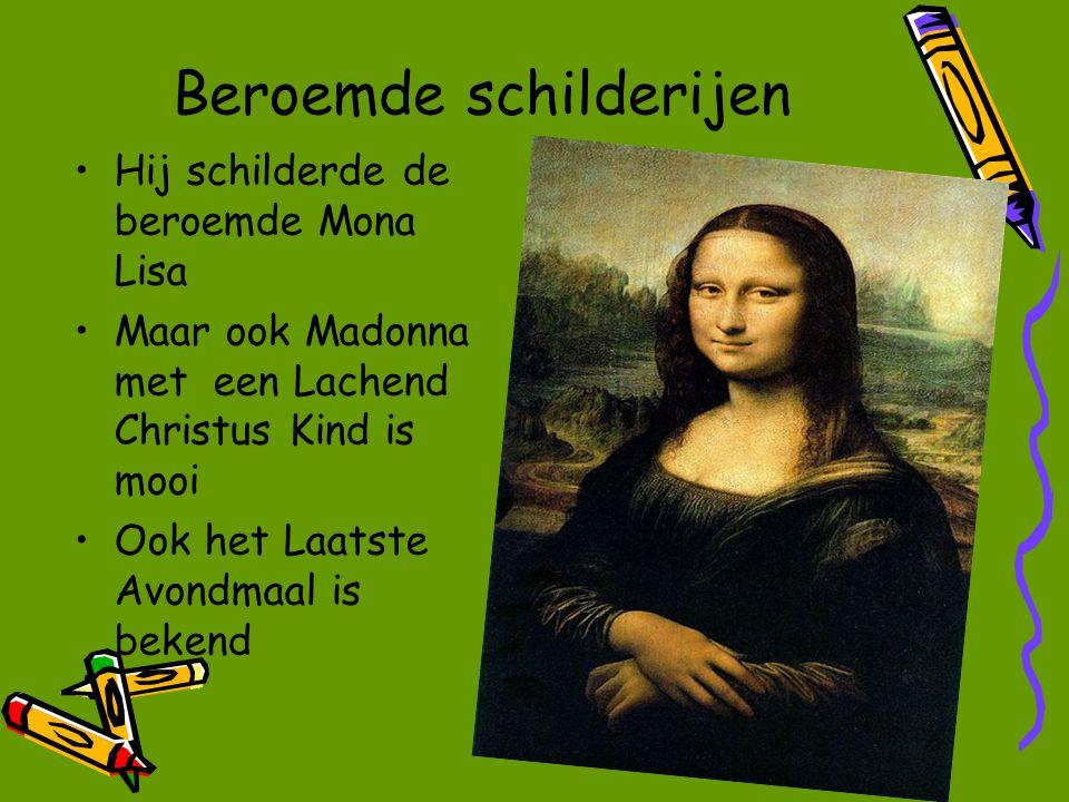 Beroemde schilderijen Hij schilderde de beroemde Mona Lisa Maar ook Madonna met een Lachend Christus Kind is mooi Ook het Laatste Avondmaal is bekend