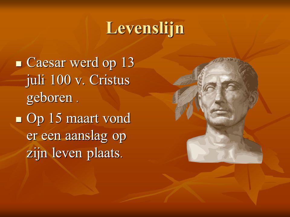 Levenslijn Caesar werd op 13 juli 100 v. Cristus geboren. Caesar werd op 13 juli 100 v. Cristus geboren. Op 15 maart vond er een aanslag op zijn leven