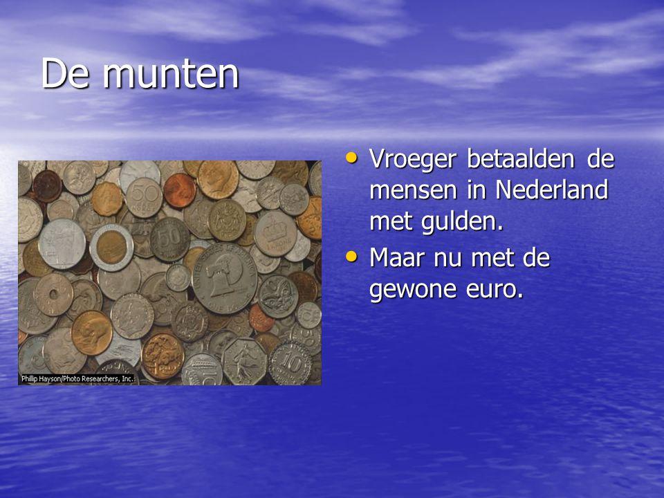 De munten Vroeger betaalden de mensen in Nederland met gulden. Vroeger betaalden de mensen in Nederland met gulden. Maar nu met de gewone euro. Maar n