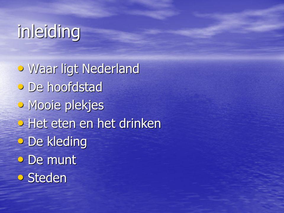 inleiding Waar ligt Nederland Waar ligt Nederland De hoofdstad De hoofdstad Mooie plekjes Mooie plekjes Het eten en het drinken Het eten en het drinke