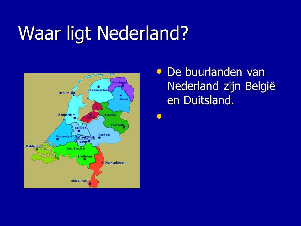 Waar ligt Nederland? De buurlanden van Nederland zijn België en Duitsland. De buurlanden van Nederland zijn België en Duitsland.