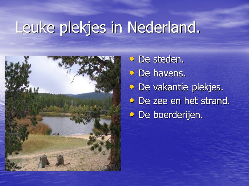 Leuke plekjes in Nederland. De steden. De steden. De havens. De havens. De vakantie plekjes. De vakantie plekjes. De zee en het strand. De zee en het