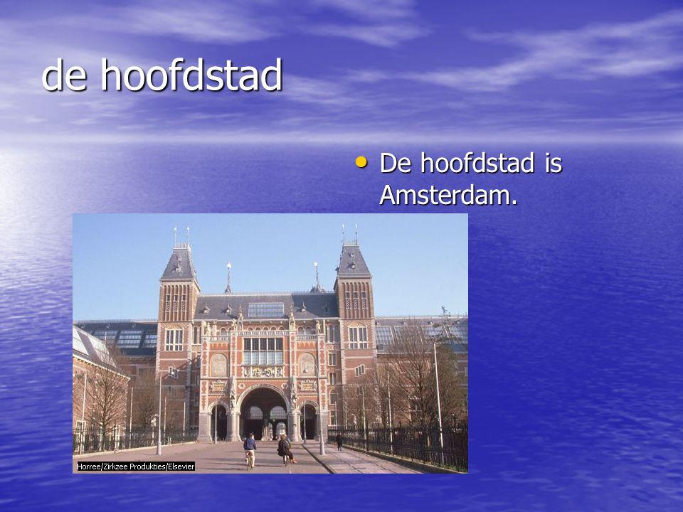 de hoofdstad De hoofdstad is Amsterdam. De hoofdstad is Amsterdam.