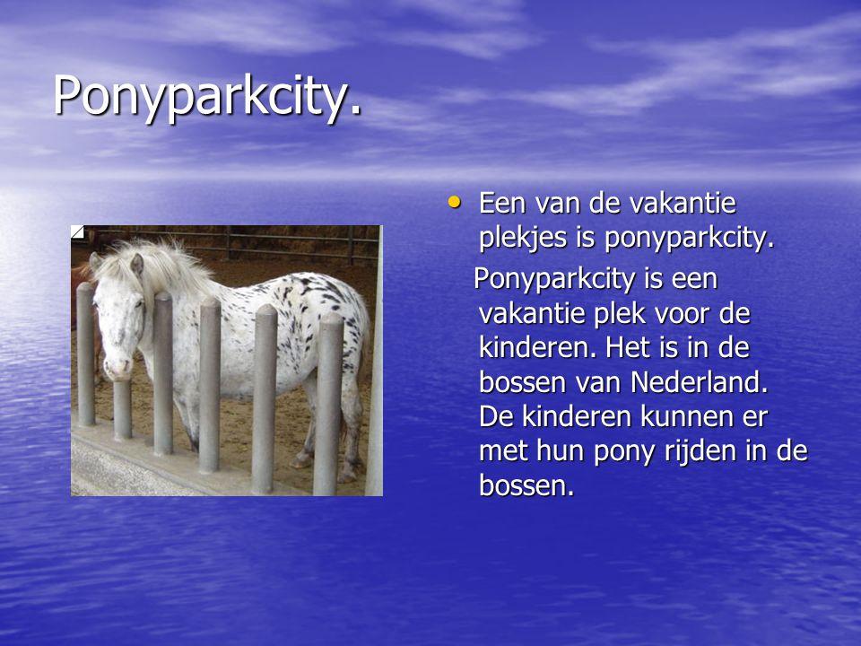 Ponyparkcity. Een van de vakantie plekjes is ponyparkcity. Een van de vakantie plekjes is ponyparkcity. Ponyparkcity is een vakantie plek voor de kind