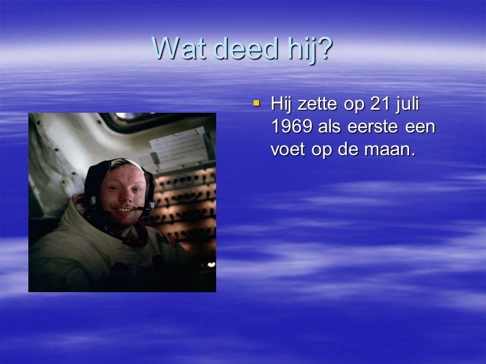 Wat deed hij?  Hij zette op 21 juli 1969 als eerste een voet op de maan.