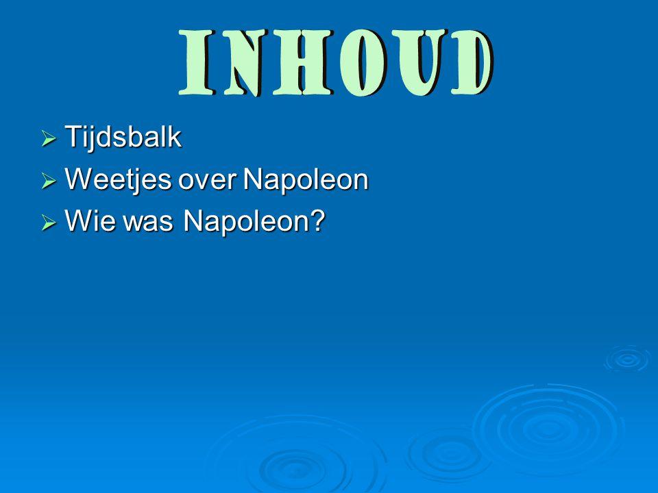  Tijdsbalk  Weetjes over Napoleon  Wie was Napoleon?