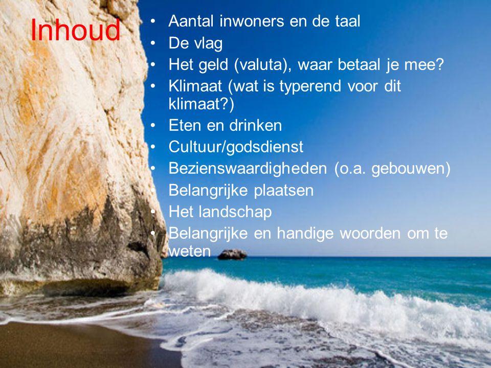 Inhoud Aantal inwoners en de taal De vlag Het geld (valuta), waar betaal je mee? Klimaat (wat is typerend voor dit klimaat?) Eten en drinken Cultuur/g