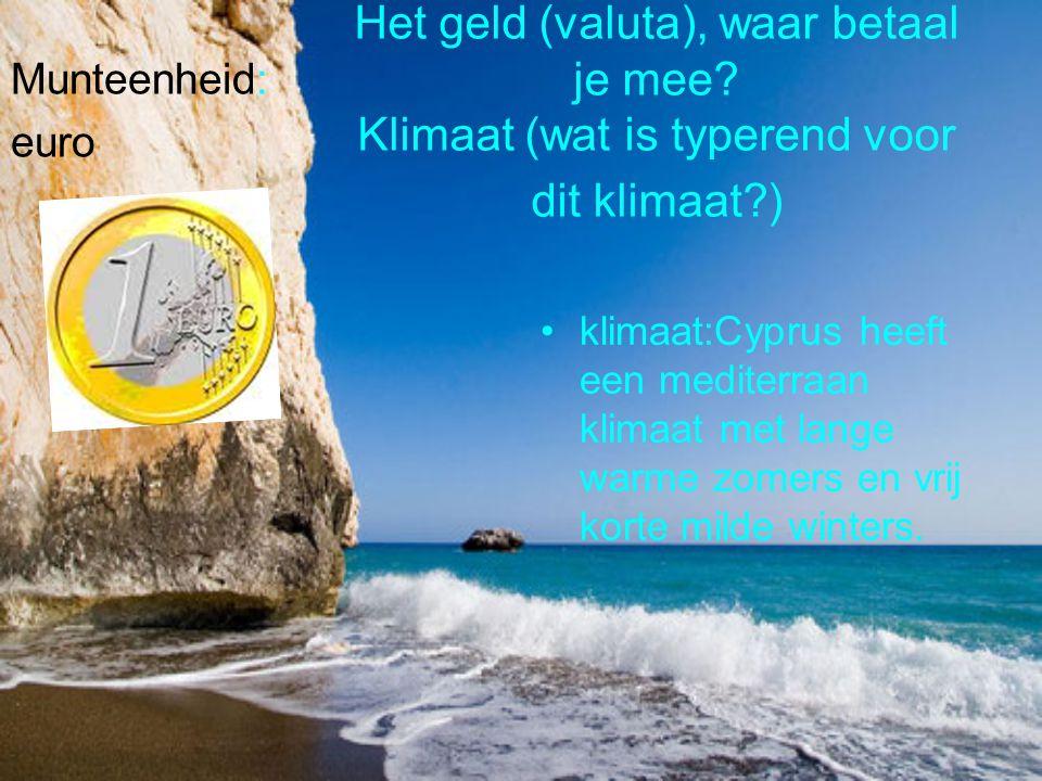 Het geld (valuta), waar betaal je mee? Klimaat (wat is typerend voor dit klimaat?) Munteenheid: euro klimaat:Cyprus heeft een mediterraan klimaat met