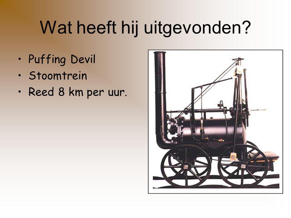Wat heeft hij uitgevonden? Puffing Devil Stoomtrein Reed 8 km per uur.