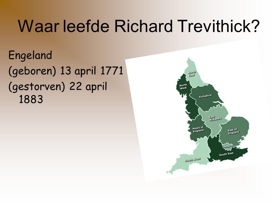 Waar leefde Richard Trevithick? Engeland (geboren) 13 april 1771 (gestorven) 22 april 1883