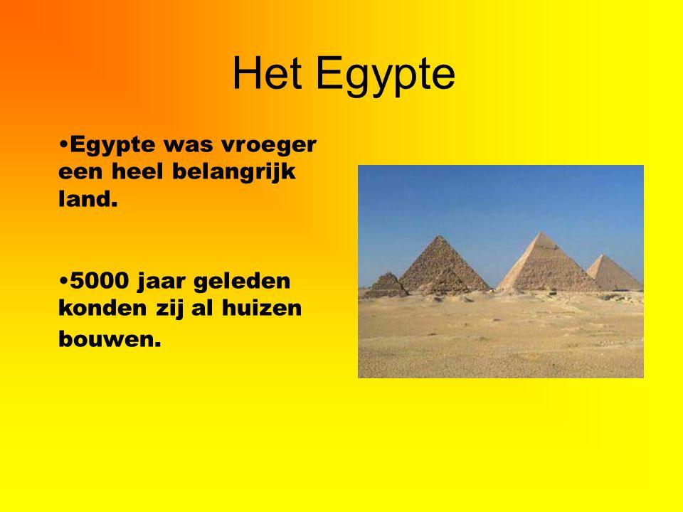 Het Egypte Egypte was vroeger een heel belangrijk land. 5000 jaar geleden konden zij al huizen bouwen.