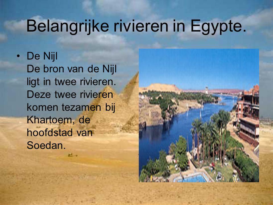 Belangrijke rivieren in Egypte. De Nijl De bron van de Nijl ligt in twee rivieren. Deze twee rivieren komen tezamen bij Khartoem, de hoofdstad van Soe
