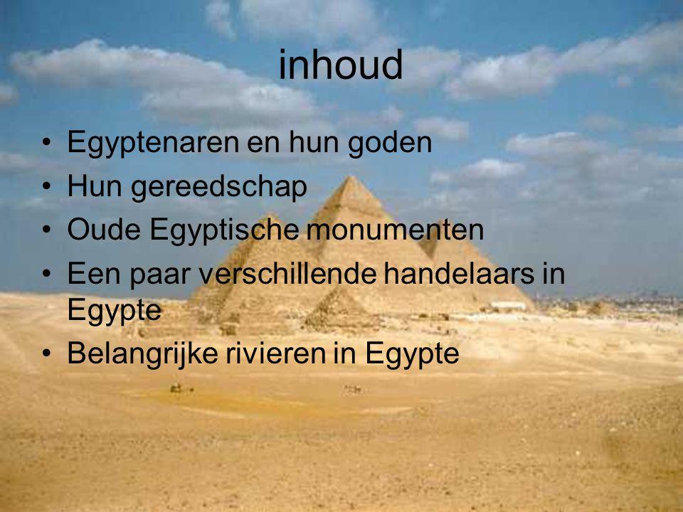 inhoud Egyptenaren en hun goden Hun gereedschap Oude Egyptische monumenten Een paar verschillende handelaars in Egypte Belangrijke rivieren in Egypte