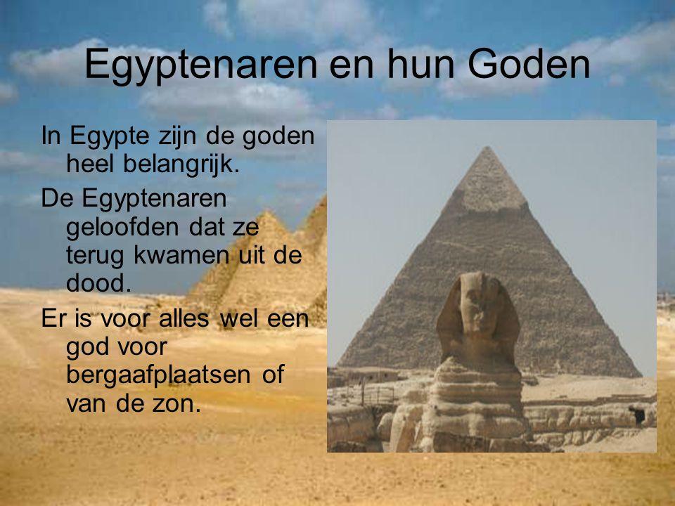 Egyptenaren en hun Goden In Egypte zijn de goden heel belangrijk. De Egyptenaren geloofden dat ze terug kwamen uit de dood. Er is voor alles wel een g