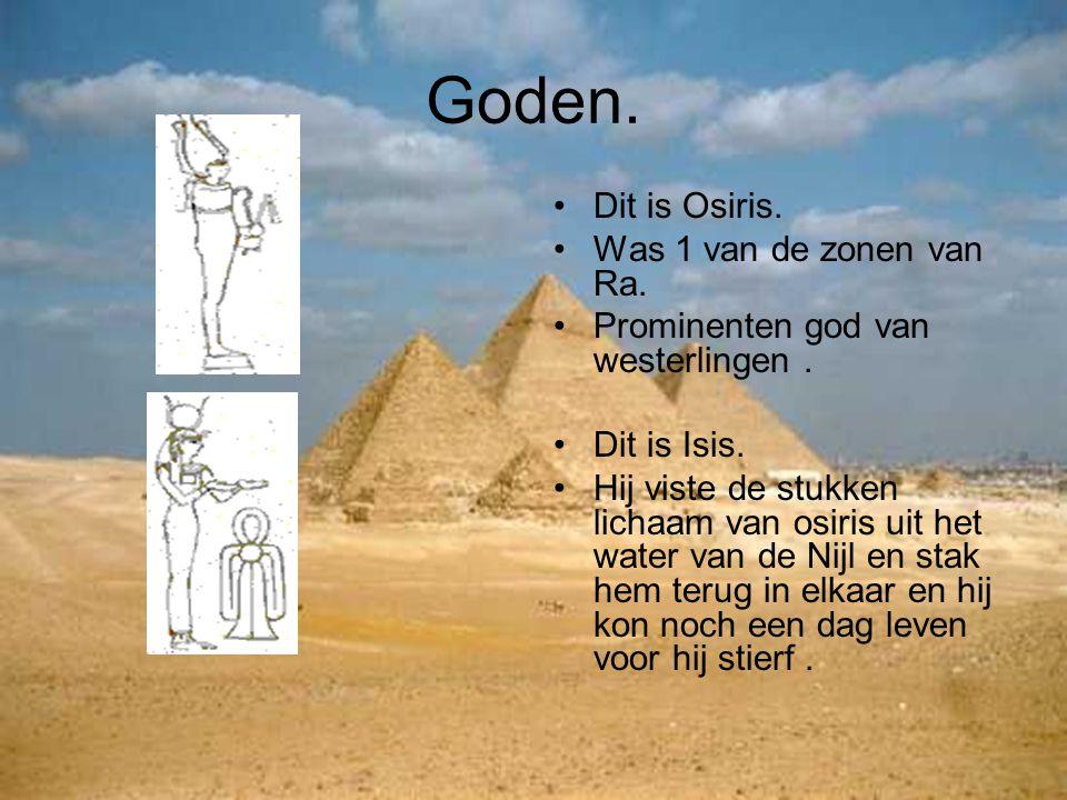 Goden. Dit is Osiris. Was 1 van de zonen van Ra. Prominenten god van westerlingen. Dit is Isis. Hij viste de stukken lichaam van osiris uit het water