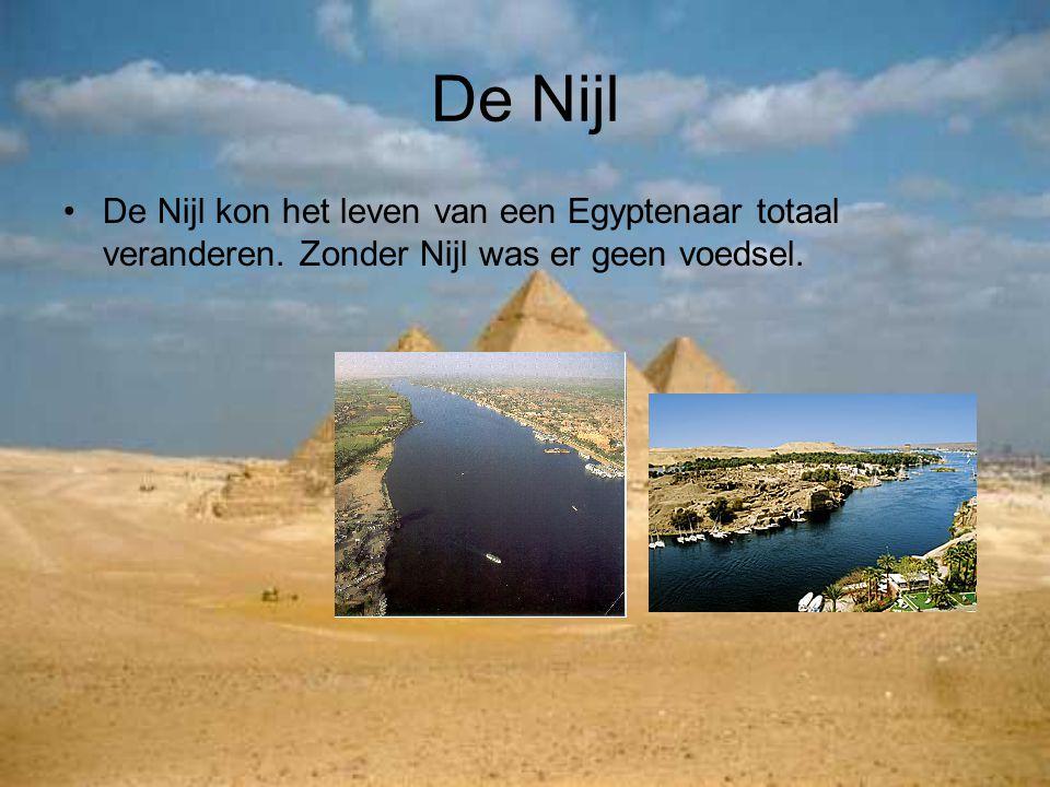 De Nijl De Nijl kon het leven van een Egyptenaar totaal veranderen. Zonder Nijl was er geen voedsel.