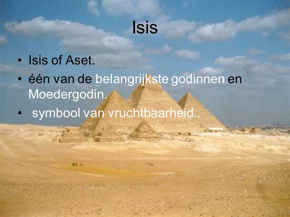 Isis Isis of Aset. één van de belangrijkste godinnen en Moedergodin. symbool van vruchtbaarheid..