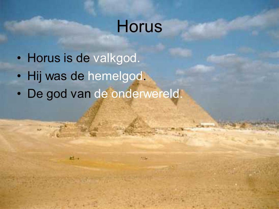 Horus Horus is de valkgod. Hij was de hemelgod. De god van de onderwereld.