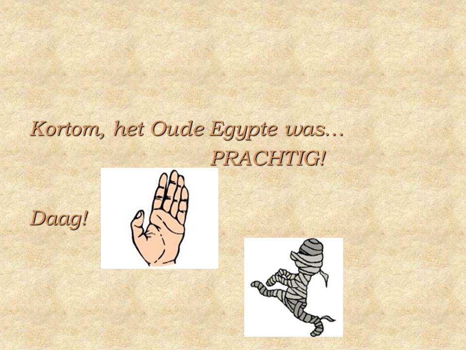 Kortom, het Oude Egypte was… PRACHTIG! PRACHTIG!Daag!