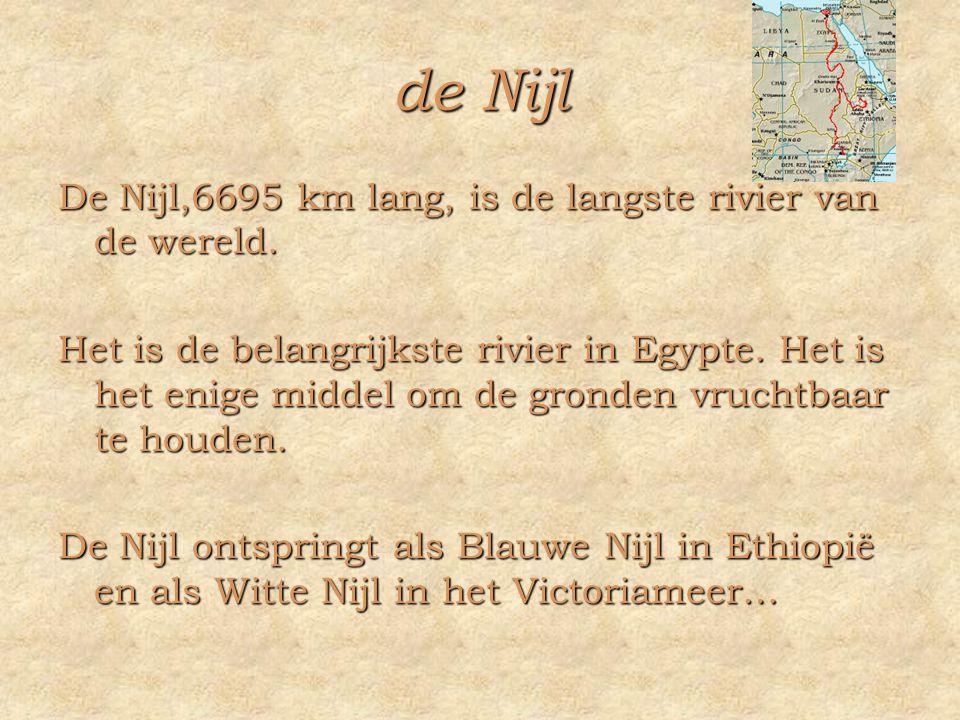 de Nijl De Nijl,6695 km lang, is de langste rivier van de wereld.