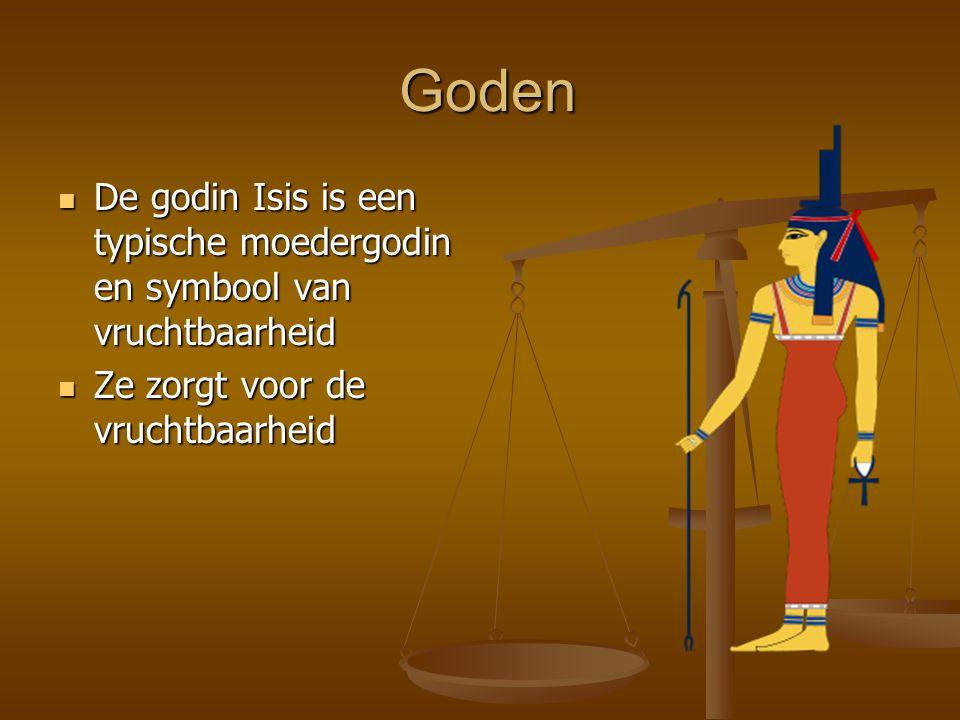 Goden Goden De godin Isis is een typische moedergodin en symbool van vruchtbaarheid De godin Isis is een typische moedergodin en symbool van vruchtbaarheid Ze zorgt voor de vruchtbaarheid Ze zorgt voor de vruchtbaarheid