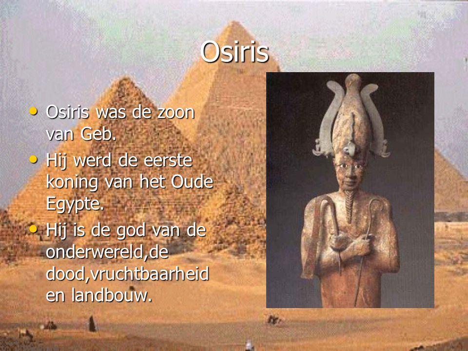 Osiris Osiris was de zoon van Geb. Osiris was de zoon van Geb. Hij werd de eerste koning van het Oude Egypte. Hij werd de eerste koning van het Oude E