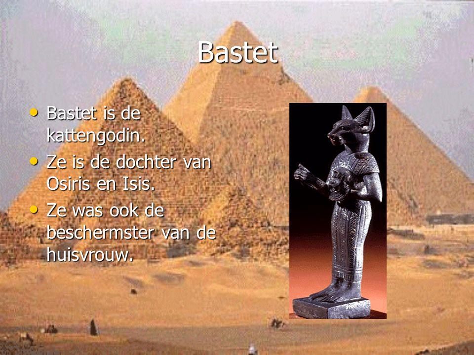 Bastet Bastet is de kattengodin. Bastet is de kattengodin. Ze is de dochter van Osiris en Isis. Ze is de dochter van Osiris en Isis. Ze was ook de bes