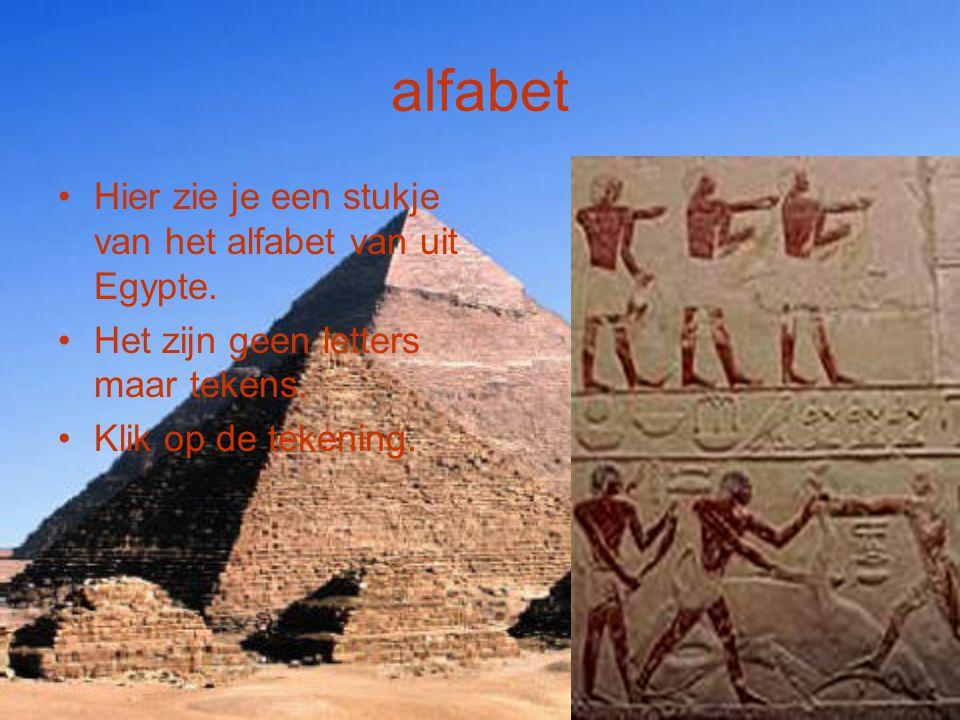 alfabet Hier zie je een stukje van het alfabet van uit Egypte. Het zijn geen letters maar tekens. Klik op de tekening.