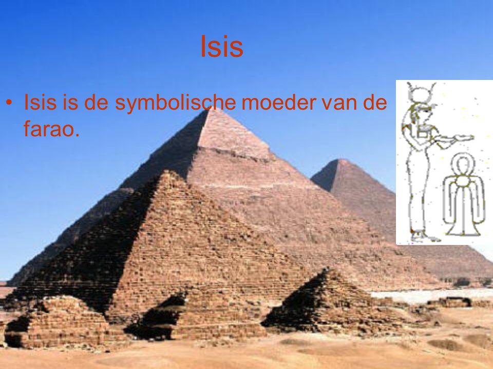 Isis Isis is de symbolische moeder van de farao.