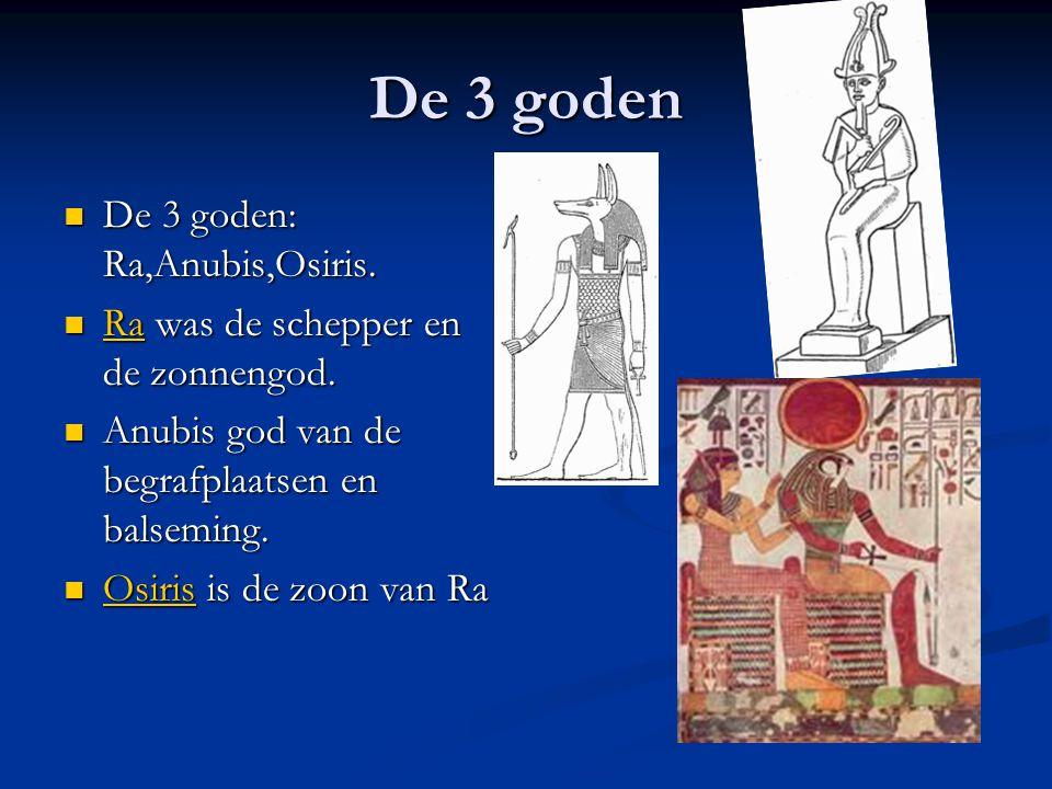 De 3 goden De 3 goden: Ra,Anubis,Osiris. De 3 goden: Ra,Anubis,Osiris. Ra was de schepper en de zonnengod. Ra was de schepper en de zonnengod. Ra Anub