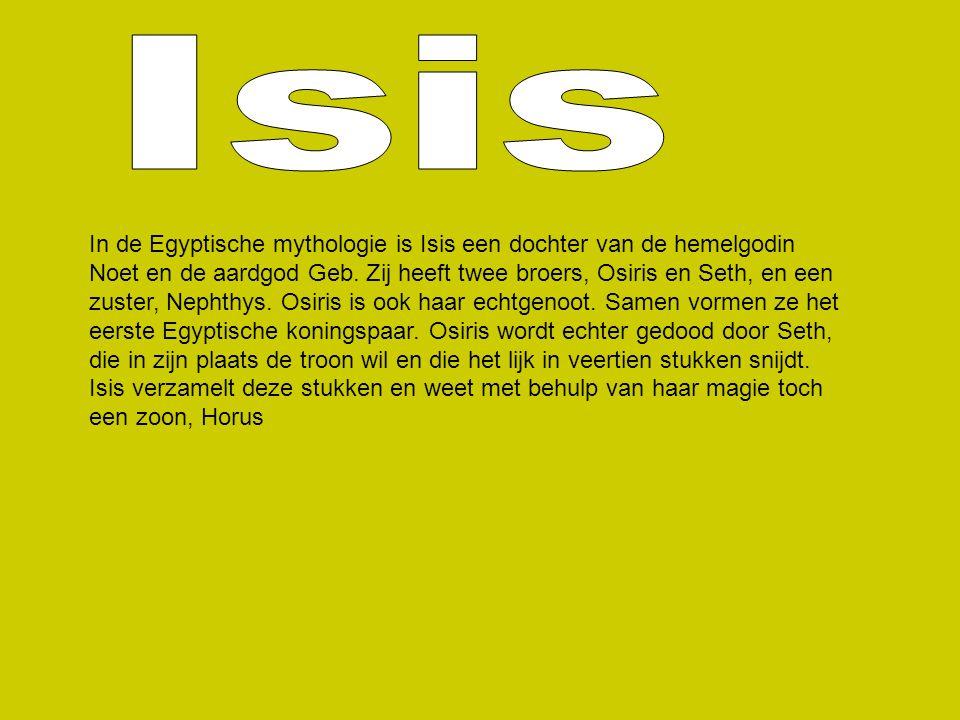 In de Egyptische mythologie is Isis een dochter van de hemelgodin Noet en de aardgod Geb. Zij heeft twee broers, Osiris en Seth, en een zuster, Nephth