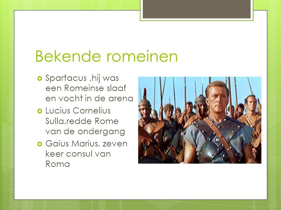Bekende romeinen  Spartacus,hij was een Romeinse slaaf en vocht in de arena  Lucius Cornelius Sulla,redde Rome van de ondergang  Gaius Marius, zeven keer consul van Roma